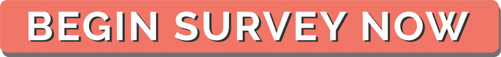 "Big pink button centered in the middle of the page. The text says, ""Begin Survey Now"" in all capital letters."